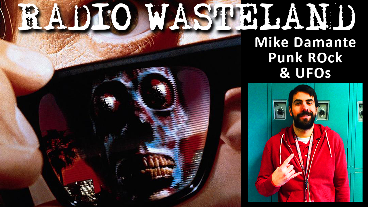 Radio Wasteland #46 Punk Rock & UFOs with Mike Damante